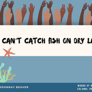 Chardonnay Beaver - Words of Wisdom You Can't Catch Fish On Dry Land