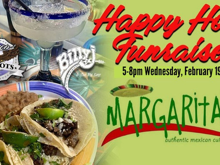 February Happy Hour FUNraiser is at Margarita's on the 19th.