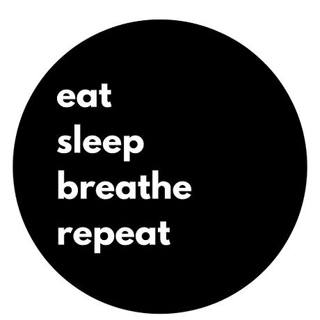 real eat sleep breathe.png