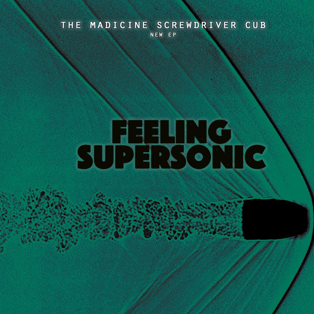 The Madicine Screwdriver Cub - Feeling Supersonic