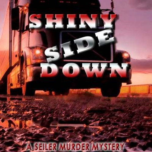 Shiny Side Down: 3rd Book in the Tom Seiler Mystery Trilogy