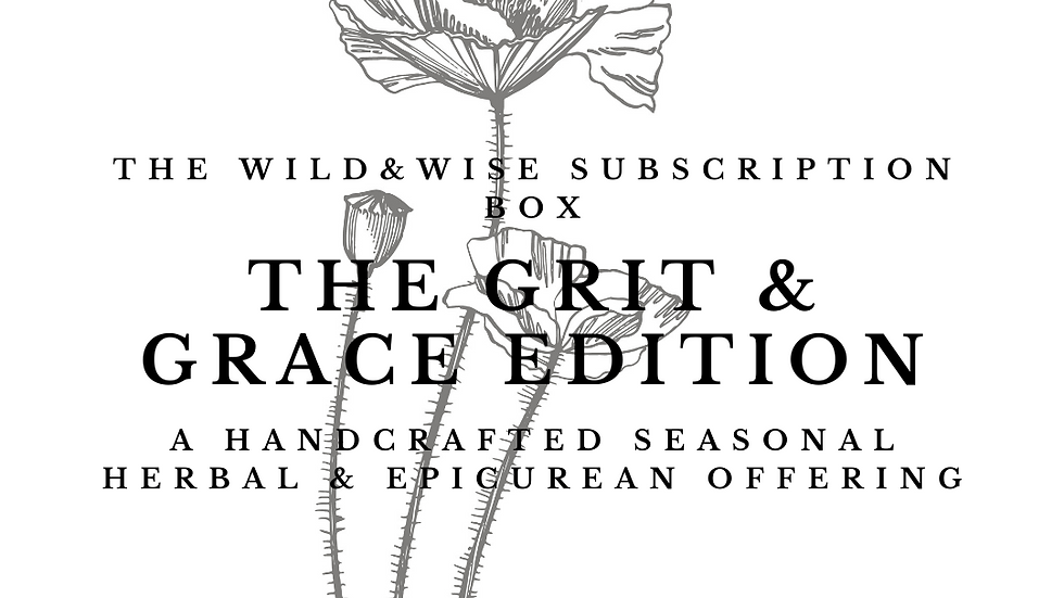 The Wild & Wise Herbal Subscription Box - Grit & Grace Edition