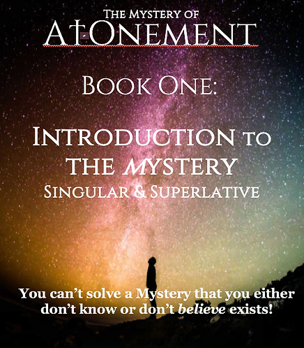 BOOK ONE:  INTRODUCTION TO THE MYSTERY: Singular and Superlative