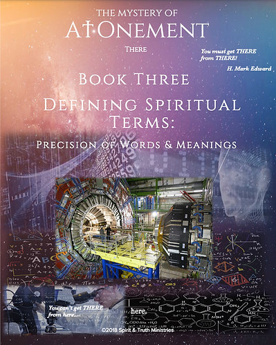 Book THREE: Defining Spiritual Terms:  Precision in Words and Meanings