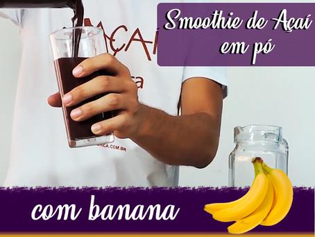 #05 - Receitas Açaí da Fábrica -  Smoothie de Açaí em pó com banana