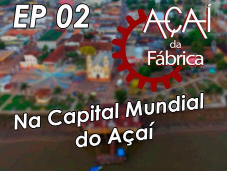 Em busca do melhor Açaí  EP 02/05 - Na Capital Mundial do Açaí