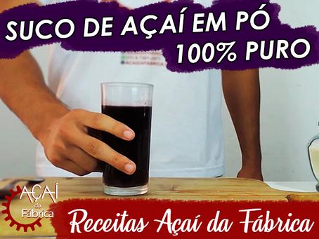 Estréia: Receitas Açaí da Fábrica - Suco de Açaí em pó 100% Puro