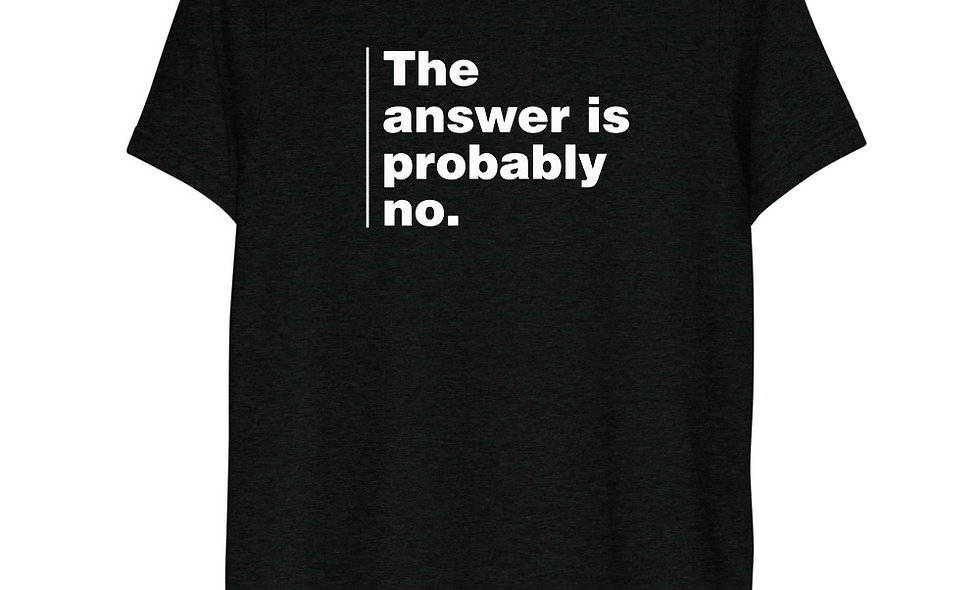 The Answer is Probably No Unisex Tri-Blend T-Shirt - Bella + Canvas 3413