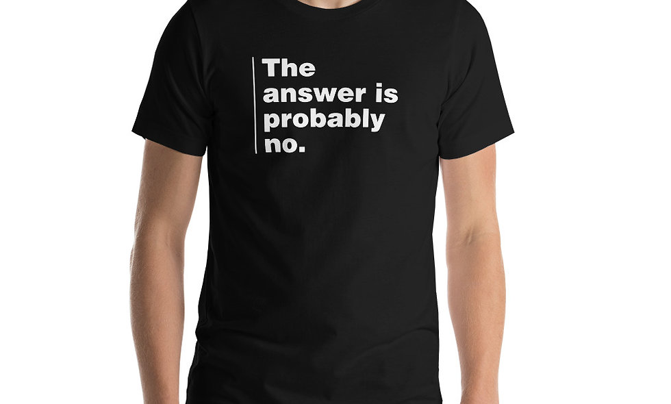 The Answer is Probably No Unisex Premium T-Shirt - Bella + Canvas 3001