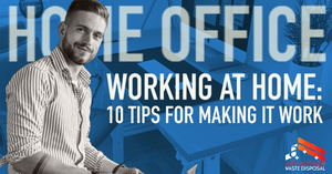 Working at Home: 10 Tips for Making it Work