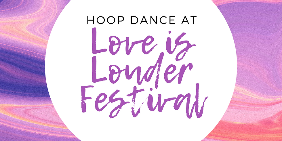 Hoop Dance + Contest at Love is Louder Festival