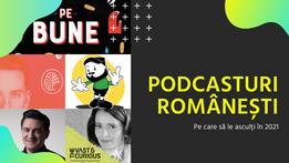 Podcasturi românești pe care să le asculți în 2021