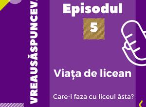 VreauSăSpunCeva Podcast: Ep. 5 - Viața de licean