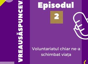 VreauSăSpunCeva Podcast: Ep. 2 - Cât de benefic este voluntariatul