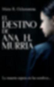 Portada de la novela El Destino de Ana H. Murria. Fondo negro, una chica destaca de espaldas, mirando hacia un lado... asustada.