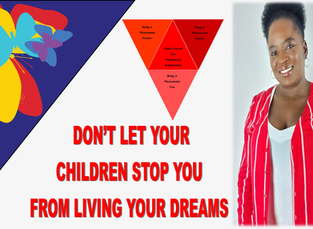 Don't let your children stop you from living your dreams