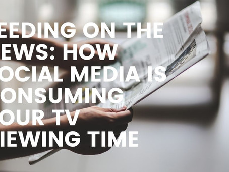 Feeding on the News: How Social Media is consuming your TV Viewing Time