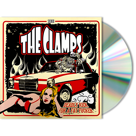 THE CLAMPS - Deadly Kick For A Fat Fucker