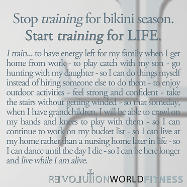 Stop Training for Bikini Season, Start Training for LIFE - Revolution World Fitness, Jamie Lynndale, Training for Life, Health, Faith-based Fitness
