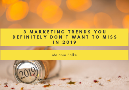 3 Marketing Trends You Definitely Don't Want To Miss In 2019