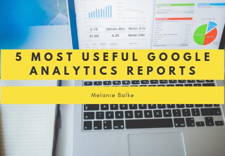 5 Most Useful Google Analytics Reports