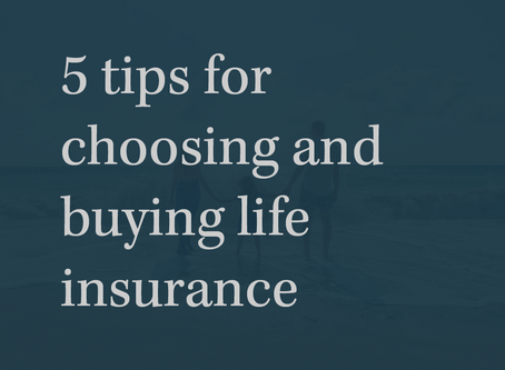 5 tips for choosing and buying life insurance