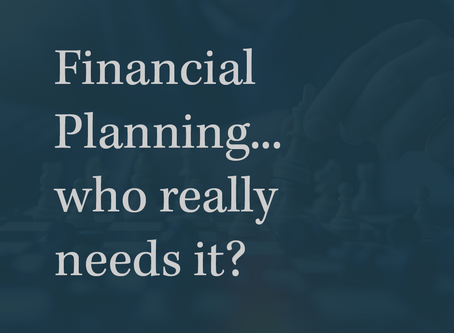 Financial Planning... who really needs it?