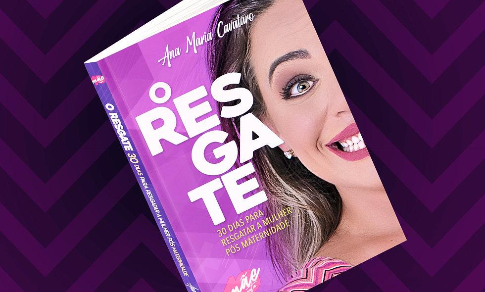"""LIVRO DIGITAL - """"O RESGATE""""30 DIAS PARA RESGATAR A MULHER PÓS MATERNIDADE"""