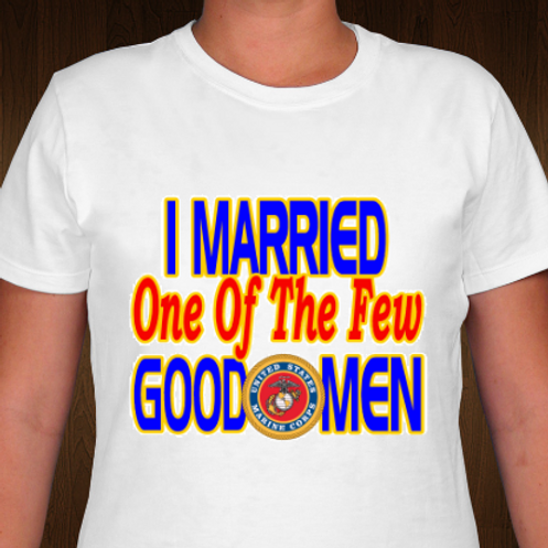 """I Married One Of The Few Good Men"" Tee Shirt"