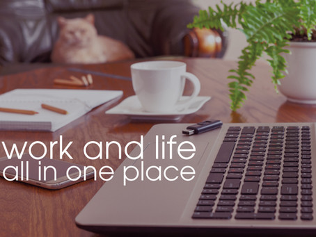 Work and Life - All in One Place