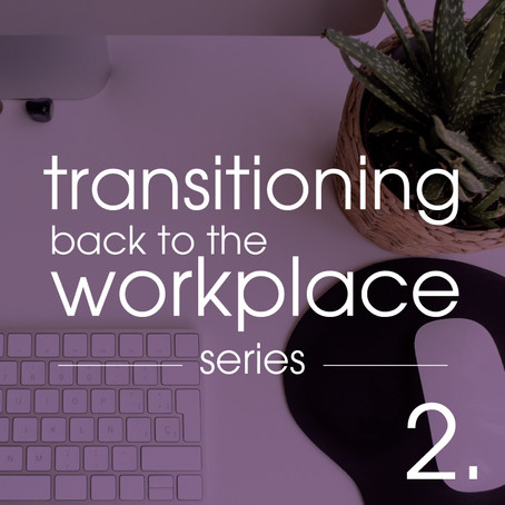 Transitioning Back to the Workplace - Part 2 of 4