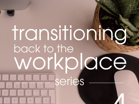 Transitioning Back to the Workplace Part 4 of 4