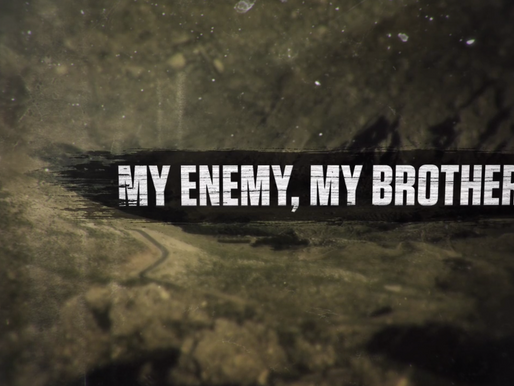 MY ENEMY, MY BROTHER – The Journey Begins May 12, 2015