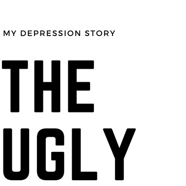 """""""The Ugly: My Depression Story"""""""