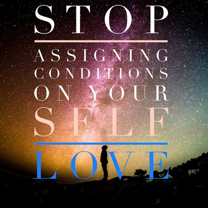 STOP Assigning Conditions To Your Self-love