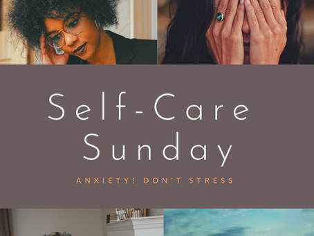 Self-Care Sundays: Anxiety! Don't Panic.