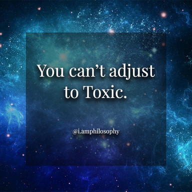 You can't adjust to toxic