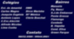 Colégio Santa Mônica, Estrela do Amahã, Caros Magno, Joaquim Eugênio, Antõnio Lopes, Creche escola Alecrim, Alfredo Nicolau, Lima Cunha, HMS, Dirce Marinho, Clério Boechat.