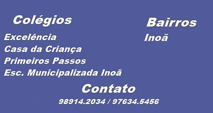 Colégio Excelência, Casa da Criança, primeios Passos, Escola Municipalizada Inoã.