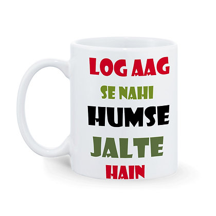 Log Aag se nahi Hamse jalte hain Printed Ceramic Coffee Mug 325 ml