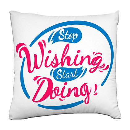 Stop wishing start doing Printed Poly Satin Cushions Pillow Co