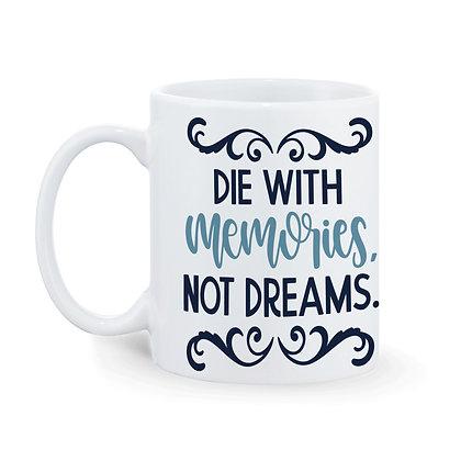 Die with Memories not Dreams Printed Ceramic Coffee Mug 325 ml