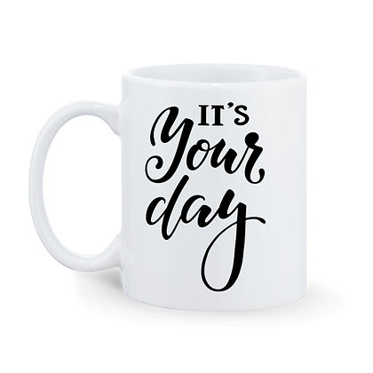 It's your day Printed Ceramic Coffee Mug 325 ml