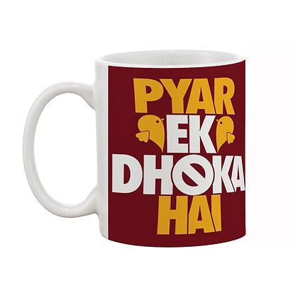 Pyaar Ek Dhoka hain Printed Ceramic Coffee Mug 325
