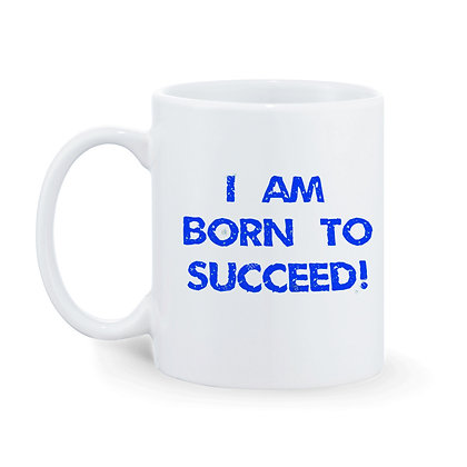 I am born to succeed  Printed Ceramic Coffee Mug 325 ml
