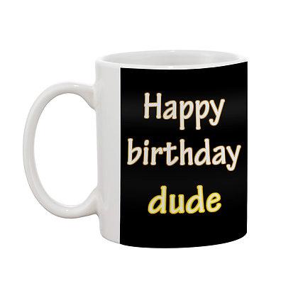 Happy Birthday dude Ceramic Coffee Mug 325 ml