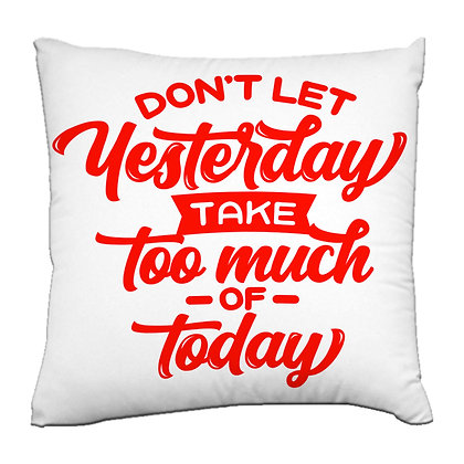 Don't yesterday take too Printed Poly Satin Cushion Pillow Cover with Filler