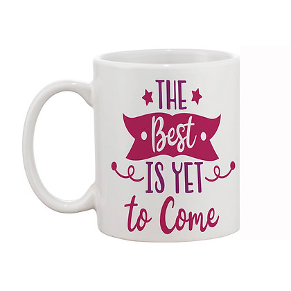 The Best is yet to come Printed Ceramic Coffee Mug 325 ml