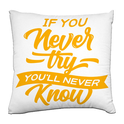 If never try you'll never  Printed Poly Satin Cushion Pillow Cover with Filler