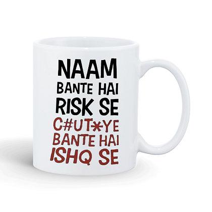NAAM BANTE HAIN RISK SE CUTYE BANTE HAI ISHQ SEPrinted Ceramic Coffee Mug 325 m